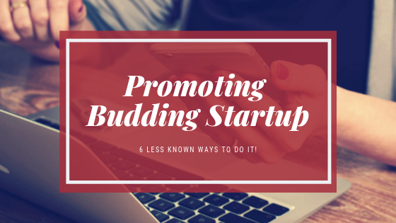 6 Less Known Ways To Promote A Budding Startup