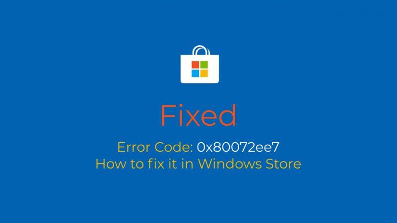 Fix Windows 10 Store Error Code 0x80072ee7