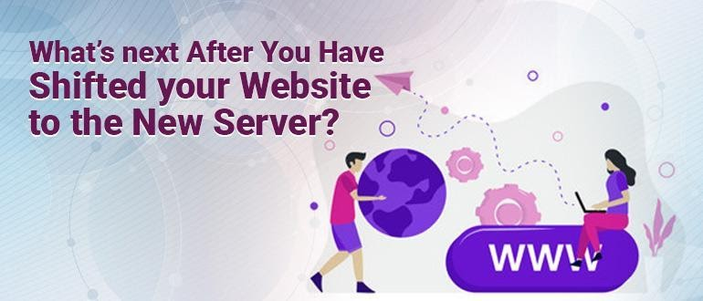 What's next After You Have Shifted your Website to the New Server?