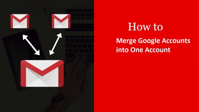 Merge Google Accounts into One Account