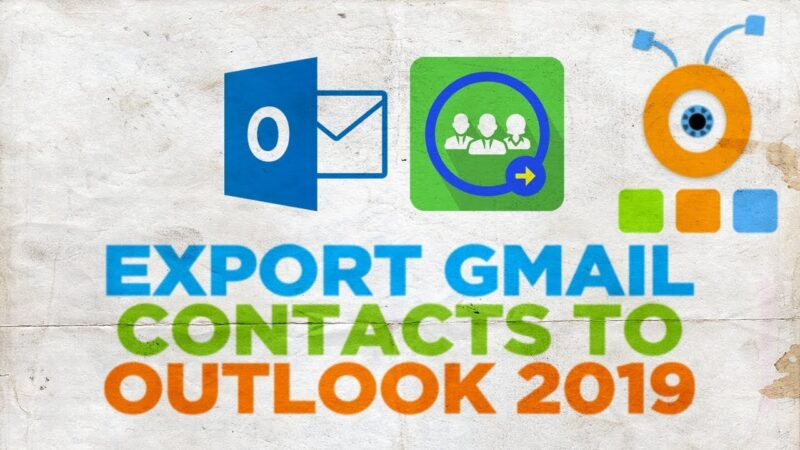 How to Import Google Contacts to Outlook 2019?