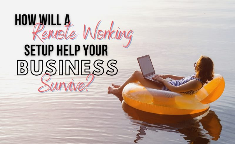 How Will A Remote Working Setup Help Your Business Survive