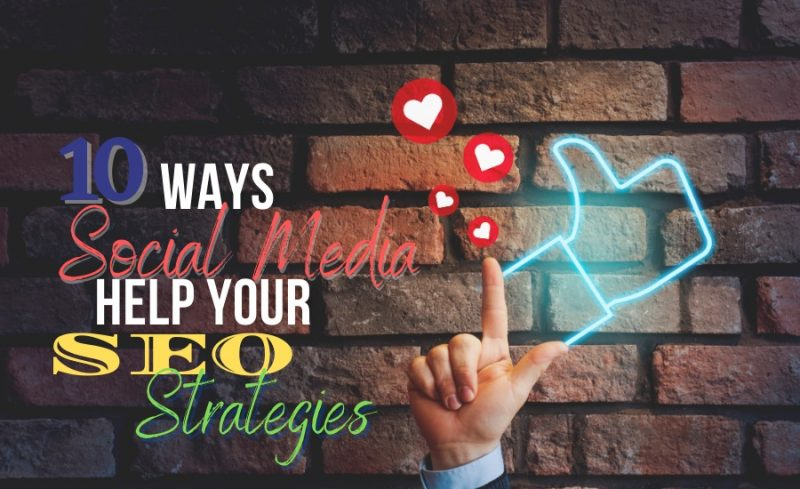 10 Ways Social Media Helps Your SEO Strategies