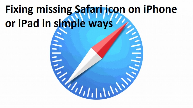 Fixing missing Safari icon on iPhone or iPad in simple ways